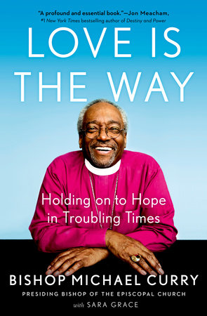 Love Is The Way, a book by Bishop Michael Curry