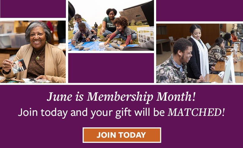 June is Membership Month! Join today and your gift will be Matched!